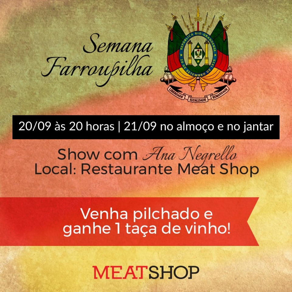 Nos dias 20 e 21 de setembro a festa de comemoração da Revolução Farroupilha é no Meat Shop! Cardápio campeiro, música típica com Ana Negrello e muita alegria.